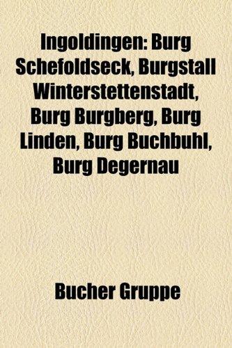 9781159065638: Ingoldingen: Burg Schefoldseck, Burgstall Winterstettenstadt, Burg Burgberg, Burg Linden, Burg Buchbuhl, Burg Degernau
