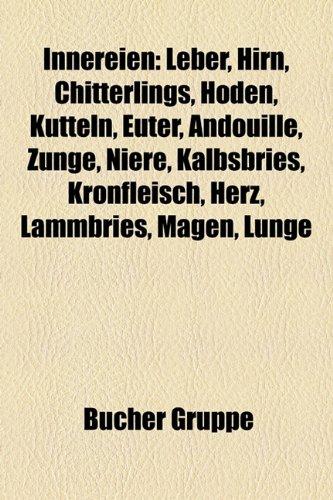 9781159066130: Innereien: Leber, Hirn, Chitterlings, Hoden, Kutteln, Euter, Andouille, Zunge, Niere, Kalbsbries, Kronfleisch, Herz, Lammbries, M