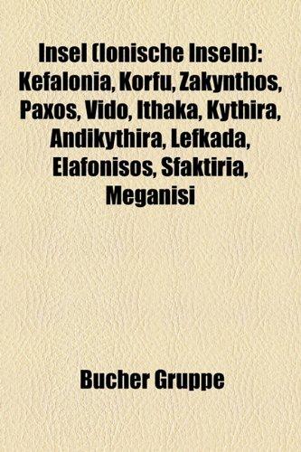 Insel (Ionische Inseln): Kefalonia, Korfu, Zakynthos, Ithaka, Paxos, Vido, Kythira, Andikythira, Lefkada, Elafonisos, Sfaktiria, Pori, Meganisi (Paperback) - Quelle Wikipedia