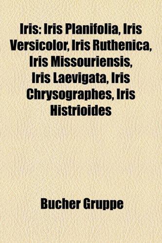 9781159071509: Iris: Iris planifolia, Iris versicolor, Iris missouriensis, Iris ruthenica, Iris chrysographes, Iris laevigata, Iris histrio, Iris histrioides