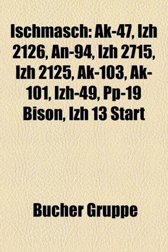 9781159071967: Ischmasch: AK-47, Izh 2126, An-94, Izh 2715, Izh 2125, AK-103, AK-101, Izh-49, Pp-19 Bison, Izh 13 Start