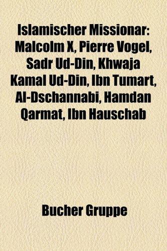 9781159072056: Islamischer Missionar: Malcolm X, Pierre Vogel, Sadr Ud-Din, Khwaja Kamal Ud-Din, Ibn Tumart, Al-Dschannabi, Hamdan Qarmat, Ibn Hauschab (German Edition)