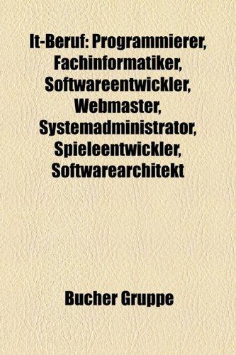 9781159073626: It-Beruf: Programmierer, Fachinformatiker, Softwareentwickler, Webmaster, Systemadministrator, Spieleentwickler, Operative Profe