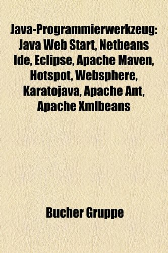 9781159075132: Java-Programmierwerkzeug: Java Web Start, Netbeans Ide, Eclipse, Apache Maven, Hotspot, Websphere, Tosca, Karatojava, Apache Ant