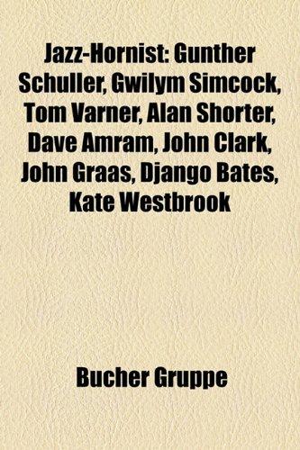 9781159075279: Jazz-Hornist: Gunther Schuller, Gwilym Simcock, Tom Varner, Alan Shorter, Dave Amram, John Clark, John Graas, Django Bates, Kate Wes