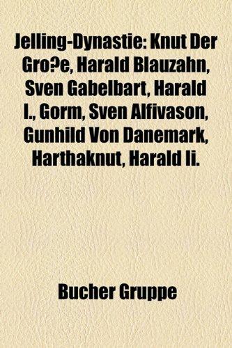 9781159076115: Jelling-Dynastie: Knut Der Grosse, Harald Blauzahn, Sven Gabelbart, Harald I., Gorm, Sven Alfivason, Gunhild Von Danemark, Harthaknut, H