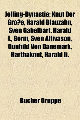 9781159076115: Jelling-Dynastie: Knut der Große, Harald Blauzahn, Sven Gabelbart, Harald I., Gorm, Sven Alfivason, Gunhild von Dänemark, Harthaknut, Harald II
