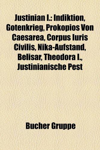 9781159078782: Justinian I.: Indiktion, Gotenkrieg, Prokopios Von Caesarea, Corpus Iuris Civilis, Nika-Aufstand, Belisar, Theodora I., Justinianisc