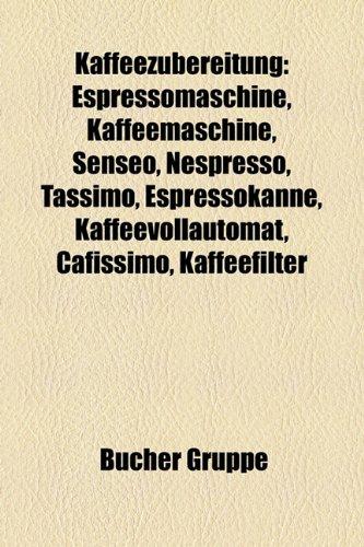 9781159079475: Kaffeezubereitung: Espressomaschine, Kaffeemaschine, Senseo, Nespresso, Tassimo, Espressokanne, Kaffeevollautomat, Cafissimo, Kaffeefilte