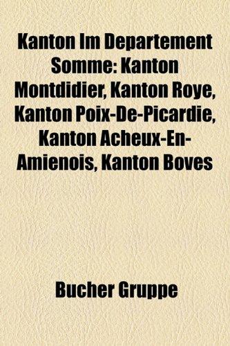 9781159082710: Kanton Im Département Somme: Kanton Montdidier, Kanton Roye, Kanton Poix-de-Picardie, Kanton Acheux-en-Amiénois, Kanton Boves, Kanton Villers-Bocage, ... Kanton Ailly-sur-Noye, Kanton Molliens-Dreuil