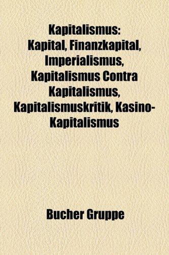 9781159083205: Kapitalismus: Kapital, Finanzkapital, Imperialismus, Kapitalismus Contra Kapitalismus, Anarchokapitalismus, Kapitalismuskritik