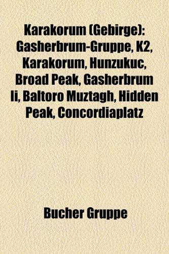 9781159083472: Karakorum (Gebirge): Gasherbrum-Gruppe, K2, Karakorum, Hunzukuc, Broad Peak, Gasherbrum II, Baltoro Muztagh, Hidden Peak, Concordiaplatz