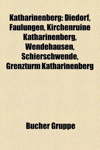 9781159085001: Katharinenberg: Diedorf, Faulungen, Kirchenruine Katharinenberg, Wendehausen, Schierschwende, Grenzturm Katharinenberg