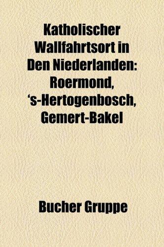 9781159085216: Katholischer Wallfahrtsort in Den Niederlanden: Roermond, 's-Hertogenbosch, Gemert-Bakel