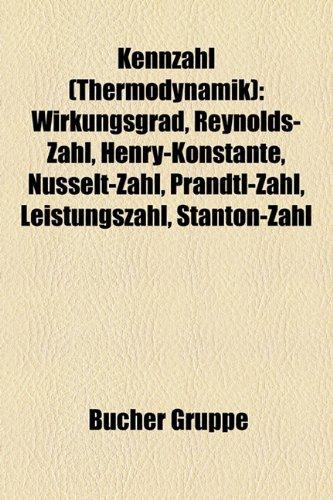 9781159086169: Kennzahl (Thermodynamik): Wirkungsgrad, Reynolds-Zahl, Henry-Konstante, Nusselt-Zahl, Prandtl-Zahl, Leistungszahl, Stanton-Zahl