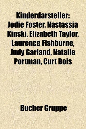 9781159087371: Kinderdarsteller: Jodie Foster, Nastassja Kinski, Elizabeth Taylor, Laurence Fishburne, Judy Garland, Natalie Portman, Hilary Duff