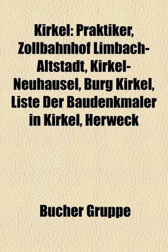 9781159094249: Kirkel: Praktiker, Zollbahnhof Limbach-Altstadt, Kirkel-Neuhusel, Burg Kirkel, Liste Der Baudenkmler in Kirkel, Herweck