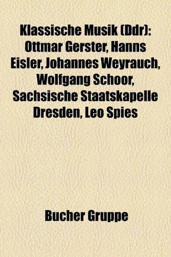 9781159094751: Klassische Musik (Ddr): Ottmar Gerster, Hanns Eisler, Johannes Weyrauch, Wolfgang Schoor, Reiner Bredemeyer, Leo Spies