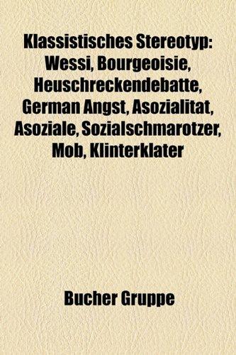 9781159094782: Klassistisches Stereotyp: Wessi, Bourgeoisie, Heuschreckendebatte, German Angst, Asozialitat, Asoziale, Sozialschmarotzer, Mob, Klinterklater