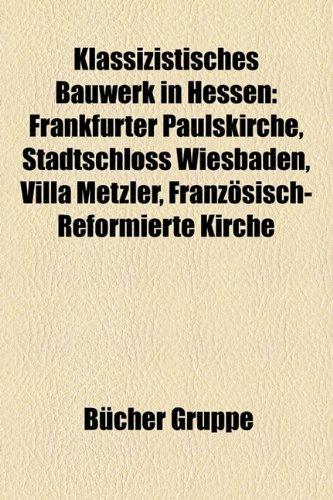 9781159094898: Klassizistisches Bauwerk in Hessen: Schopenhauerhaus, Frankfurter Paulskirche, Stadtschloss Wiesbaden, Villa Metzler