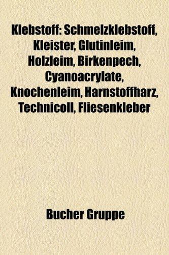 9781159095154: Klebstoff: Schmelzklebstoff, Glutinleim, Kleister, Birkenpech, Holzleim, Harnstoffharz, Industrieverband Klebstoffe, Cyanoacrylat