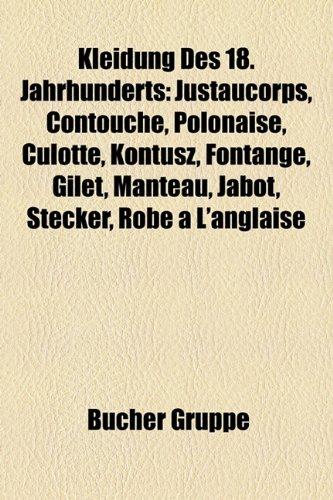 9781159095253: Kleidung Des 18. Jahrhunderts: Justaucorps, Contouche, Polonaise, Culotte, Kontusz, Fontange, Gilet, Manteau, Jabot, Stecker, Robe L'Anglaise