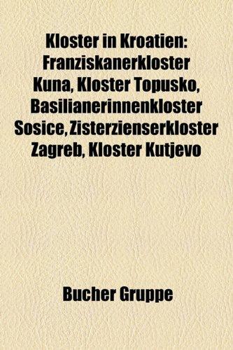 9781159096649: Kloster in Kroatien: Franziskanerkloster Kuna, Kloster Topusko, Basilianerinnenkloster Soice, Zisterzienserkloster Zagreb, Kloster Kutjevo