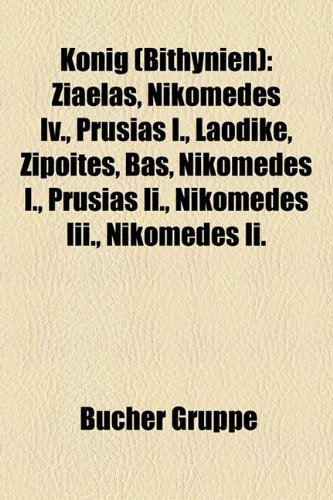 9781159098148: Knig (Bithynien): Ziaelas, Nikomedes IV., Prusias I., Laodike, Zipoites, Bas, Nikomedes I., Prusias II., Nikomedes III., Nikomedes II.