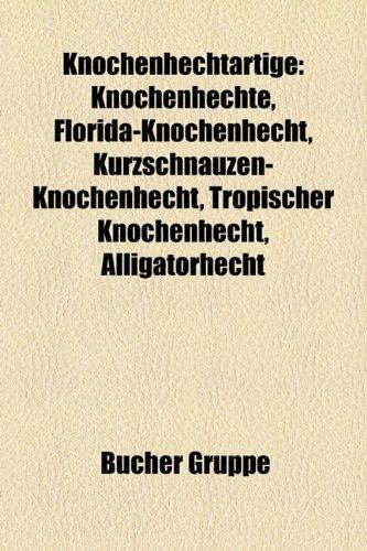 9781159099213: Knochenhechtartige: Knochenhechte, Florida-Knochenhecht, Kurzschnauzen-Knochenhecht, Tropischer Knochenhecht, Alligatorhecht, Kubanischer ... Knochenhecht, Gefleckter Knochenhecht