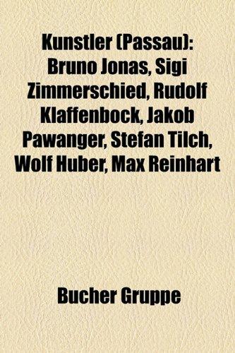 9781159100193: Künstler (Passau): Bruno Jonas, Sigi Zimmerschied, Rudolf Klaffenböck, Jakob Pawanger, Stefan Tilch, Wolf Huber, Max Reinhart, Johann Michael Schneitmann