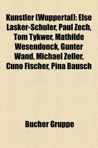 9781159100346: Künstler (Wuppertal): Else Lasker-Schüler, Paul Zech, Tom Tykwer, Mathilde Wesendonck, Günter Wand, Michael Zeller, Cuno Fischer, Pina Bausch