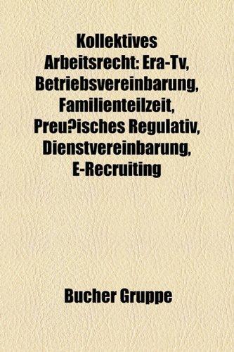 9781159101299: Kollektives Arbeitsrecht: Era-TV, Betriebsvereinbarung, Familienteilzeit, Preuisches Regulativ, Dienstvereinbarung, E-Recruiting