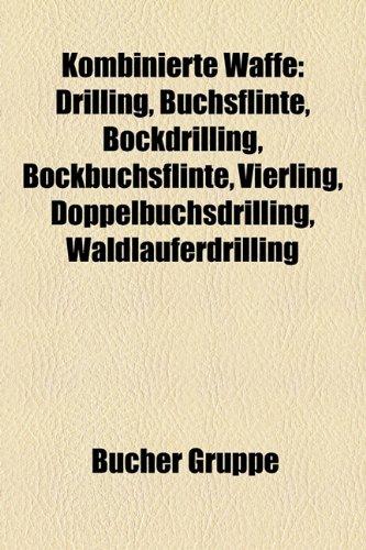 9781159101756: Kombinierte Waffe: Drilling, Büchsflinte, Bockdrilling, Bockbüchsflinte, Doppelbüchsdrilling, Vierling, Waldläuferdrilling