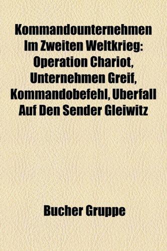 9781159101831: Kommandounternehmen Im Zweiten Weltkrieg: Operation Chariot, Unternehmen Greif, Kommandobefehl, Uberfall Auf Den Sender Gleiwitz