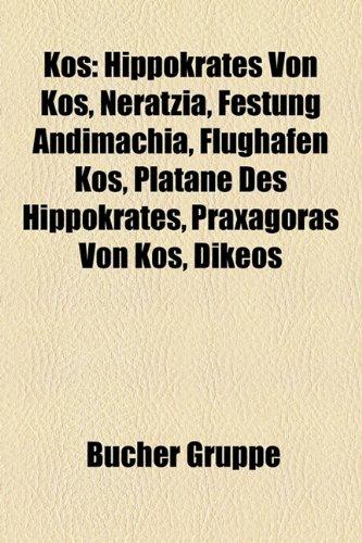 9781159104542: Kos: Hippokrates Von Kos, Neratzia, Festung Andimachia, Flughafen Kos, Platane Des Hippokrates, Praxagoras Von Kos, Dikeos