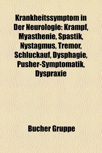 9781159106461: Krankheitssymptom in Der Neurologie: Krampf, Myasthenie, Spastik, Nystagmus, Tremor, Schluckauf, Dysphagie, Pusher-Symptomatik, Dyspraxie, Aura