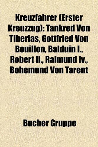 9781159108120: Kreuzfahrer (Erster Kreuzzug): Tankred von Tiberias, Gottfried von Bouillon, Balduin I., Robert II., Raimund IV., Bohemund von Tarent