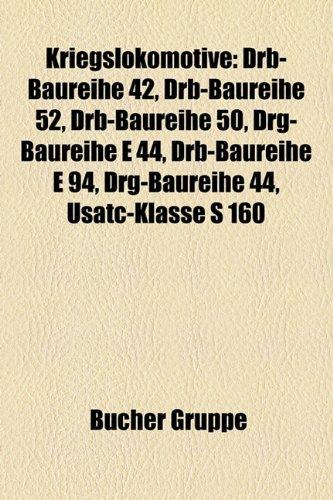 9781159108496: Kriegslokomotive: Drb-Baureihe 42, Drb-Baureihe 52, Drg-Baureihe E 44, Drg-Baureihe 44, Drb-Baureihe E 94, Drb-Baureihe 50, Usatc-Klasse