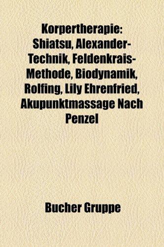 9781159109776: Krpertherapie: Shiatsu, Alexander-Technik, Feldenkrais-Methode, Biodynamik, Rolfing, Lily Ehrenfried, Akupunktmassage Nach Penzel
