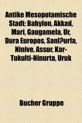 9781159111472: Antike Mesopotamische Stadt: Babylon, Akkad, Mari, Gaugamela, Ur, Dura Europos, Şanlıurfa, Ninive, Aššur, Kar-Tukulti-Ninurta, Uruk