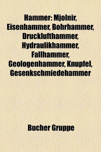 9781159112721: Hammer: Hammer (Werkzeug), Hammerwerk, Eisenhammer, Maschinenhammer, Bohrhammer, Goldenbergshammer, Kupferhammer, Hydraulikham