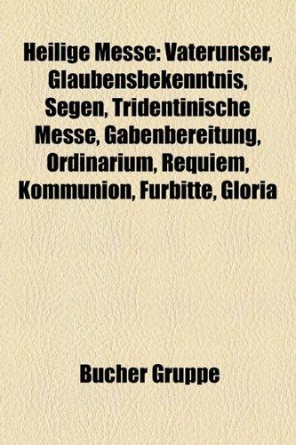 9781159113353: Heilige Messe: Vaterunser, Glaubensbekenntnis, Ostermesse, Tridentinische Messe, Kommunion, Gabenbereitung, Ordinarium, Agnus Dei, Gl