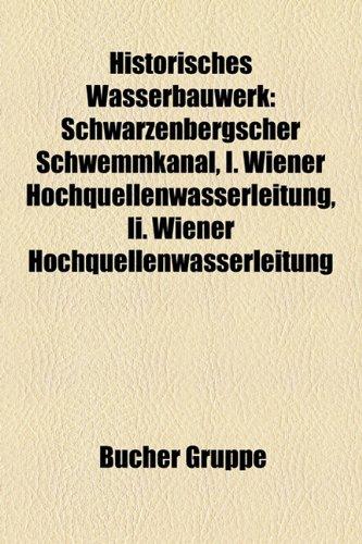 9781159114060: Historisches Wasserbauwerk: Schwarzenbergscher Schwemmkanal, Marx-Semler-Stolln, I. Wiener Hochquellenwasserleitung