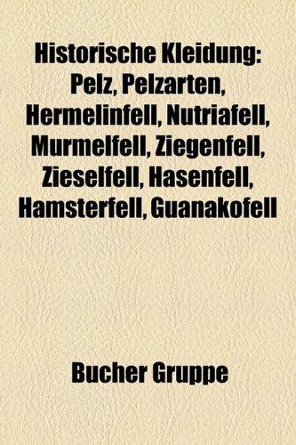 9781159114121: Historische Kleidung: Pelz, Pelzarten, Hermelinfell, Nutriafell, Murmelfell, Ziegenfell, Zieselfell, Hasenfell, Hamsterfell, Guanakofell