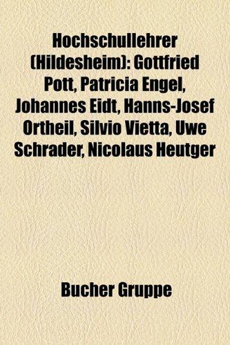 9781159114886: Hochschullehrer (Hildesheim): Gottfried Pott, Patricia Engel, Johannes Eidt, Hanns-Josef Ortheil, Silvio Vietta, Uwe Schrader, Nicolaus Heutger