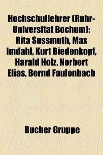 9781159115449: Hochschullehrer (Ruhr-Universität Bochum): Rita Süssmuth, Max Imdahl, Kurt Biedenkopf, Harald Holz, Norbert Elias, Bernd Faulenbach