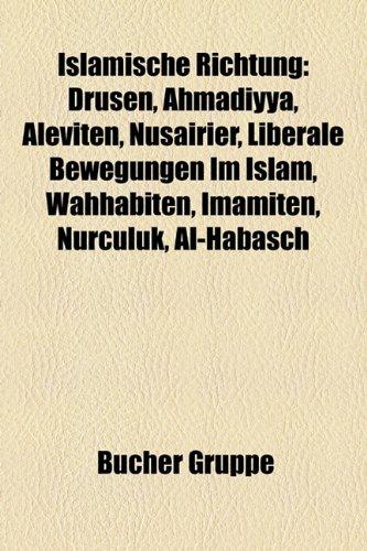 9781159117726: Islamische Richtung: Drusen, Ahmadiyya, Aleviten, Nusairier, Liberale Bewegungen Im Islam, Wahhabiten, Imamiten, Nurculuk, Al-Habasch