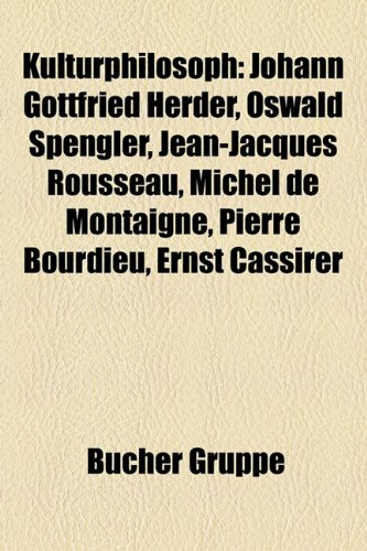 9781159120252: Kulturphilosoph: Friedrich Nietzsche, Johann Gottfried Herder, Oswald Spengler, Jean-Jacques Rousseau, Michel de Montaigne, Pierre Bour