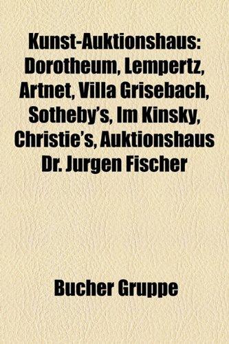 9781159124403: Kunst-Auktionshaus: Dorotheum, Lempertz, Artnet, Villa Grisebach, Sotheby's, Im Kinsky, Christie's, Auktionshaus Dr. Jurgen Fischer