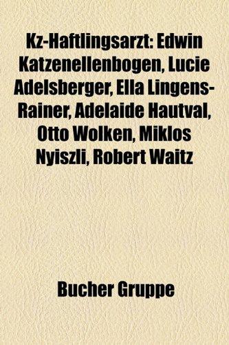 9781159126698: Kz-Haftlingsarzt: Edwin Katzenellenbogen, Lucie Adelsberger, Ella Lingens-Rainer, Adelaide Hautval, Otto Wolken, Miklos Nyiszli, Robert